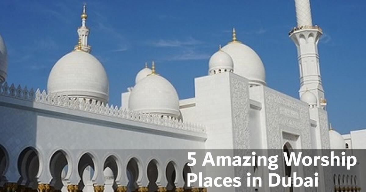 5 Amazing Places of Worship in Dubai